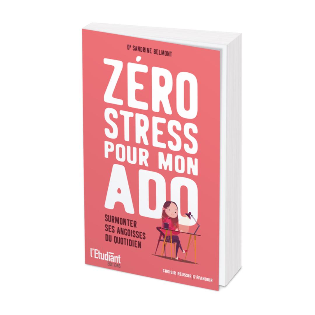 Zero Stress Pour Mon Ado Le Livre Qui Permet De Surmonter